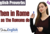 English Proverb: When is Rome, do as the Romans do